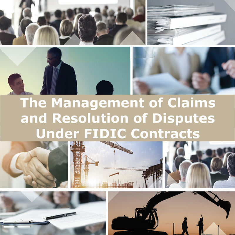 The Management of Claims and Resolution of Disputes Under FIDIC Contracts